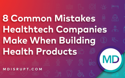 8 Common Mistakes Healthtech Companies Make When Building Health Products
