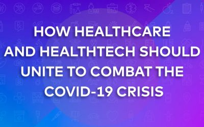 How Healthcare and Healthtech Should Unite to Combat the COVID-19 Crisis