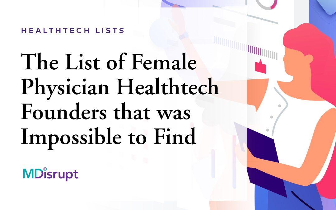 The List of Female Physician Healthtech Founders that was Impossible to Find