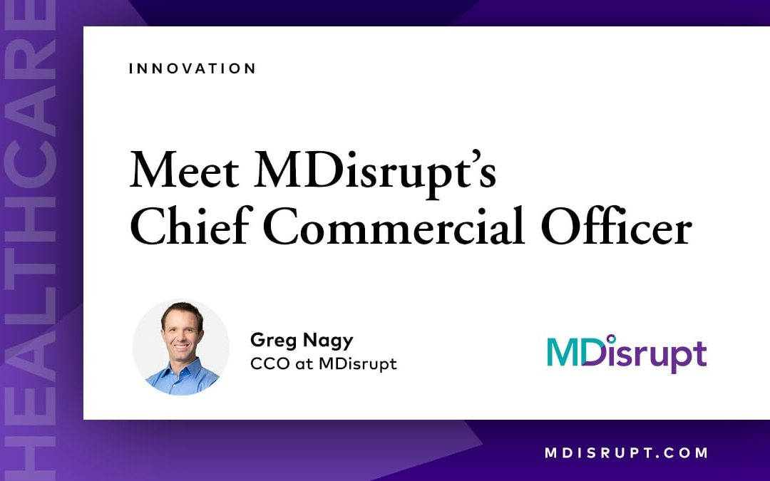 MDisrupt's Chief Commercial Officer on Building & Innovation