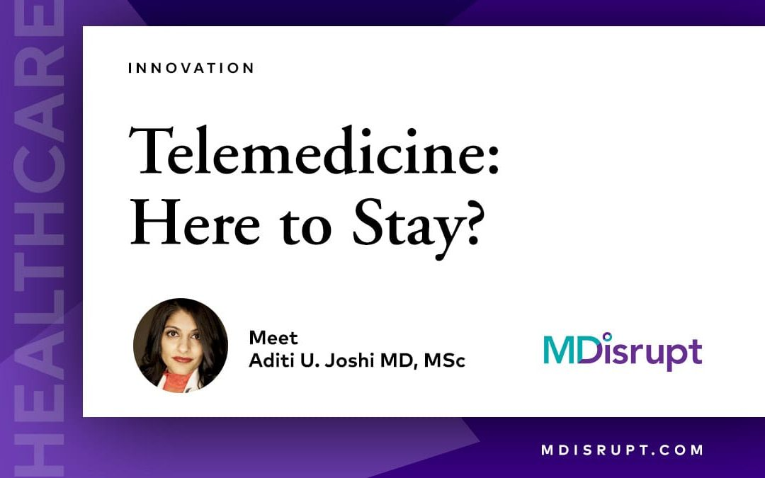 Are Telemedicine and Virtual Care Here to Stay?
