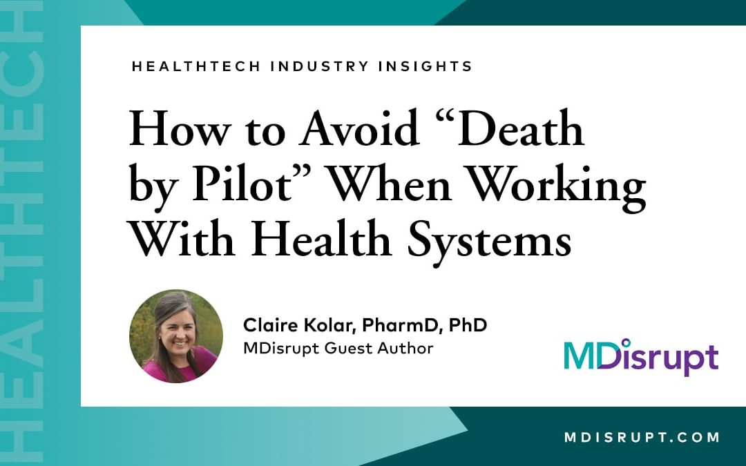 "How Healthtech Companies Can Avoid ""Death by Pilot"" When Working With Health Systems"