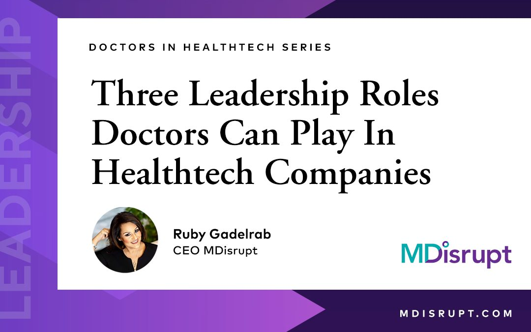 3 Leadership Roles Doctors Can Play In Healthtech Companies