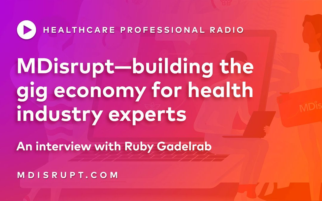MDisrupt—building the gig economy for health industry experts